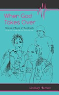 When God Takes Over: Stories of Hope on the Streets