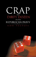 Crap - The Dirty Dozen Of The Republican Party by Ron Peeples
