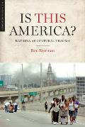 Is This America?: Katrina as Cultural Trauma (Katrina Bookshelf)