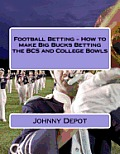 Football Betting - How to Make Big Bucks Betting the BCS and College Bowls