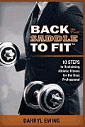 Back in the Saddle to Fit: 10 Steps to Reclaiming Athletic Fitness for the Busy Professional