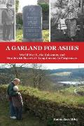 A Garland For Ashes: World War II, The Holocaust, & One Jewish Survivor's Long Journey To Forgiveness by Hanna Zack Miley