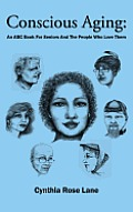 Conscious Aging: An ABC Book for Seniors and the People Who Love Them