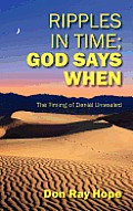 Ripples in Time; God Says When: The Timing of Daniel Unsealed