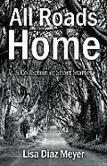 All Roads Home: A Collection of Short Stories