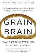 Grain Brain: The Surprising Truth about Wheat, Carbs, and Sugar Your Brain S Silent Killers