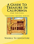 A Guide to Treasure in California, 2nd Edition