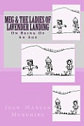 A Meg Novel: Meg & the Ladies of Lavender Landing: On Becoming of an Age