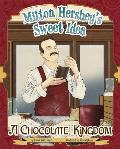 Milton Hershey's Sweet Idea: A Chocolate Kingdom (Story Behind the Name)