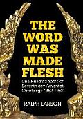 The Word Was Made Flesh: One Hundred Years of Seventh-Day Adventist Christology