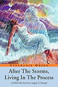 After the Storms, Living in the Process: God Will Take You from Tragedy to Triumph