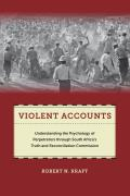 Violent Accounts: Understanding the Psychology of Perpetrators Through South Africa S Truth and Reconciliation Commission