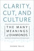 Clarity, Cut, and Culture: The Many Meanings of Diamonds