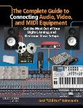 The Complete Guide to Connecting Audio, Video, and MIDI Equipment: Get the Most Out of Your Digital, Analog, and Electronic Music Setups English Editi