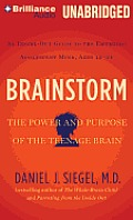 Brainstorm: The Power and Purpose of the Teenage Brain: An Inside-Out Guide to the Emerging Adolescent Mind, Ages 12-24