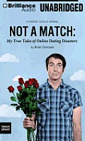 Not a Match: My True Tales of Online Dating Disasters