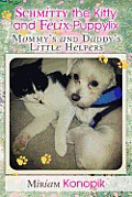Schmitty the Kitty and Felix Puppylix: Mommy's and Daddy's Little Helpers