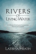 Rivers of Living Water: A Collection of God-Inspired Commentaries, Essays and Interpretations