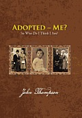 Adopted - Me?: So Who Do I Think I Am?