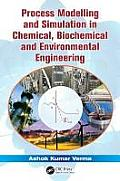 Process Modeling and Simulation in Chemical, Biochemical and Environmental Engineering