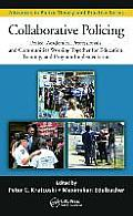 Collaborative Policing: Police, Academics, Professionals, and Communities Working Together for Education, Training, and Program Implementation (Advances in Police Theory and Practice)