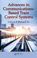 Advances in Communications-Based Train Control Systems