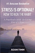 Stress Is Optional!: How to Kick the Habit - A Practical Guide to Living Free & Clear
