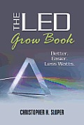 The Led Grow Book: Better. Easier. Less Watts.