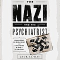 The Nazi and the Psychiatrist: Hermann Goring, Dr. Douglas M. Kelley, and Afatal Meeting of Minds at the End of WWII