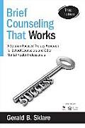 Brief Counseling That Works A Solution Focused Approach For School Counselors Administrators & Mental Health Professionals