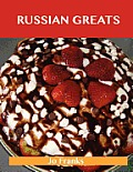 Russian Greats: Delicious Russian Recipes, the Top 68 Russian Recipes