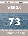 Web 2.0 73 Success Secrets - 73 Most Asked Questions on Web 2.0 - What You Need to Know