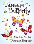 I Wish I Had a Pet Butterfly: A Dew Series Colour Book
