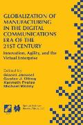 IFIP Advances in Information and Communication Technology #4: Globalization of Manufacturing in the Digital Communications Era of the 21st Century: Innovation, Agility, and the Virtual Enterprise