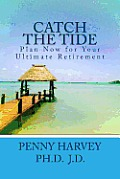 Catch the Tide: Plan Now for Your Ultimate Retirement (Large Print)