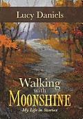 Walking with Moonshine: My Life...