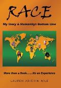 Race: My Story & Humanity's Bottom Line: More Than a Book.......It's an Experience