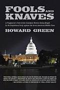 Fools & Knaves: A Pragmatist's View Of The Economic Warfare Being Waged By The Republican Party Against... by Howard Green