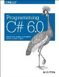 Programming C# 6.0: Create Windows Desktop and Web Applications