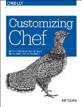Customizing Chef: Getting the Most Out of Your Infrastructure Automation
