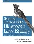Getting Started with Bluetooth Low Energy Tools & Techniques for Low Power Networking