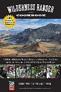 Wilderness Ranger Cookbook 2nd A Collection of Backcountry Recipes from Park Service Fish & Wildlife Bureau of Land Management & Forest Servi