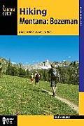 Hiking Montana: Bozeman: A Guide to 30 Great Hikes Close to Town (Hiking Near)