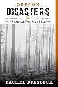 Oregon Disasters: True Stories of Tragedy and Survival (Disasters)