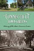Connecticut Town Greens: History of the State's Common Centers