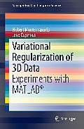 Variational Regularization of 3D Data: Experiments with MATLAB(R)