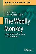 Developments in Primatology: Progress and Prospects #39: The Woolly Monkey: Behavior, Ecology, Systematics, and Captive Research