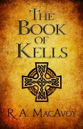 The Book Of Kells by R. A. Macavoy
