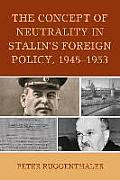 The Concept of Neutrality in Stalin's Foreign Policy, 1945 1953 (Harvard Cold War Studies Book)