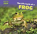 The Life Cycle of a Frog (Watch Them Grow!)